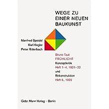 Wege zu einer neuen Baukunst. Bruno Taut, Frühlicht: Konzeptionskritik Heft 1-4/1921-22 und Rekonstruktion Heft 5/1922