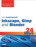 Sams Teach Yourself Inkscape, Gimp and Blender in 24 Hours, Strode, Mairin Duffy and Baechler, Oscar, 067233593X