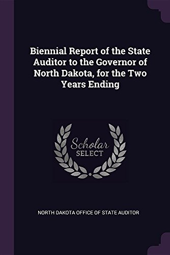 Biennial Report of the State Auditor to the Governor of North Dakota, for the Two Years Ending
