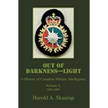 Out of Darkness--Light: A History of Canadian Military Intelligence, Vol 3, 1998-2005