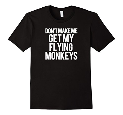 Men's Don't Make Me Get My Flying Monkeys Shirt 2XL Black (Flying Monkeys In Wizard Of Oz)