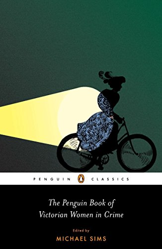 The Penguin Book of Victorian Women in Crime: Forgotten Cops and Private Eyes from the Time of Sherlock Holmes (Penguin