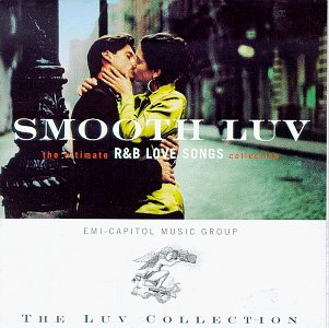 Smooth Luv : The Ultimate R&B Love Songs Collection : The EMI-Capitol Luv Collection