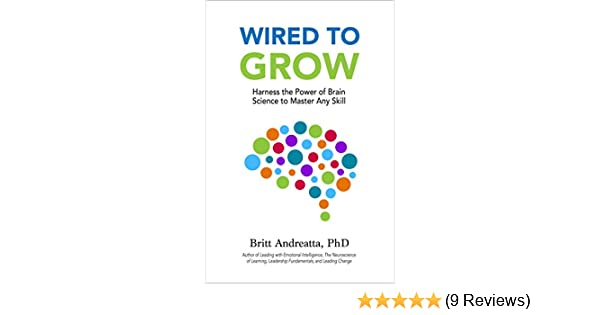 Amazon.com: Wired to Grow: Harness the Power of Brain Science to ...