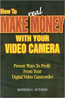 Book How to Make Real Money With Your Video Camera