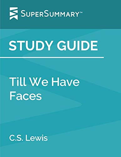 Study Guide: Till We Have Faces by C.S. Lewis (SuperSummary) (Till We Have Faces A Myth Retold)