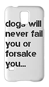 dogs will never fail you or forsake you... Samsung Galaxy S5 Plastic Case
