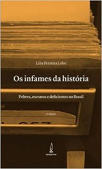 Infames da Historia, Os: Pobres, Escravos e Deficientes no Brasil