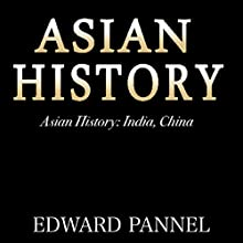 Asian History: India, China Audiobook by Edward Pannell Narrated by Teague Dean