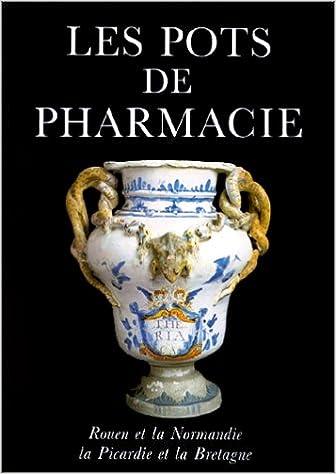 Livre Les Pots de pharmacie : Tome 2, Rouen et la Normandie, la Picardie et la Bretagne pdf epub