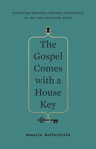 The Gospel Comes with a House Key: Practicing Radically Ordinary Hospitality in Our Post-Christian World cover