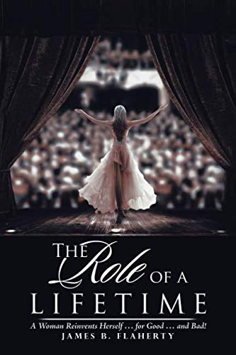 The Role of a Lifetime: A Woman Reinvents Herself ... for Good ... and Bad!