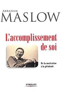 L'accomplissement de soi : De la motivation à la plénitude par Abraham Maslow