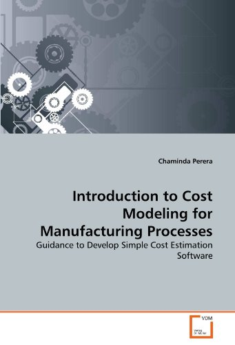 Introduction to Cost Modeling for Manufacturing Processes: Guidance to Develop Simple Cost Estimation Software (Estimation Cost Software)