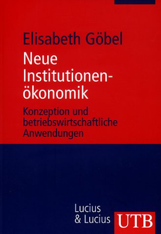 Neue Institutionenökonomik: Konzeptionen und betriebswirtschaftliche Anwendungen (Uni-Taschenbücher M)