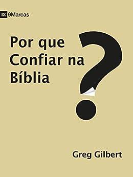 Por que confiar na Bíblia? (9 Marcas) (Portuguese Edition) by [Gilbert, Greg]