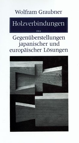 Holzverbindungen: Gegenüberstellungen japanischer und europäischer Lösungen