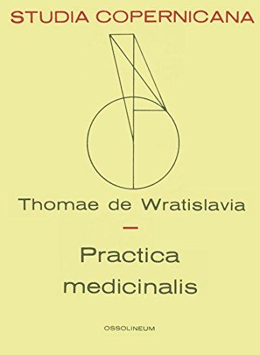 Thomae de Wratislavia Practica Medicinalis: A Critical Edition of the Practica medicinalis of Thomas of Wroclaw, Prémontré Bishop of Sarepta ... Vol. 27) (Latin and English Edition)