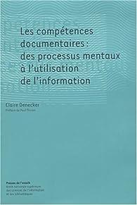 Les compétences documentaires : des processus mentaux à l'utilisation de l'information par Claire Denecker