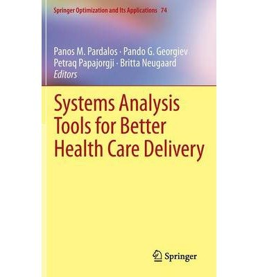 [(Systems Analysis Tools for Better Health Care Delivery )] [Author: Panos M. Pardalos] [Jan-2013] PDF