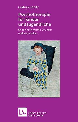 Psychotherapie für Kinder und Jugendliche. Erlebnisorientierte Übungen und Materialien (Leben Lernen 174)