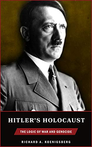 Hitler's Holocaust: The Logic of War and Genocide