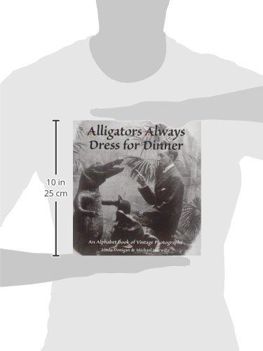 Alligators Always Dress For Dinner: An Alphabet Book of Vintage Photographs