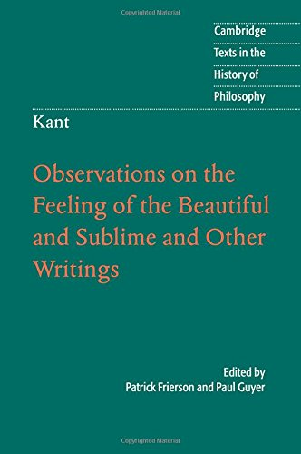 Kant: Observations on the Feeling of the Beautiful and Sublime and Other Writings (Cambridge Texts in the History of Phi