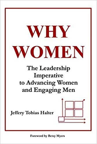 WHY WOMEN, The Leadership Imperative to Advancing Women and Engaging Men