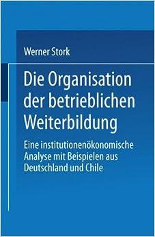 Die Organisation der Betrieblichen Weiterbildung: Eine Institutionenökonomische Analyse mit Beispielen aus Deutschland und Chile (German Edition)