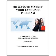 101 Ways to Market Your Language Program: A Practical Guide for Language Schools (2nd Ed, 2005)