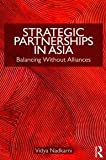 Strategic Partnerships in Asia : Balancing Without Alliances, Nadkarni, Vidya, 0415777747