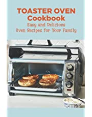 Toaster Oven Cookbook: Easy and Delicious Oven Recipes for Your Family: Toaster Oven Cookbook