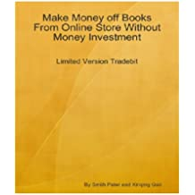 Make Money off Books From Online Store Without Money Investment-Limited Version Tradebit: An Insider's Guide on Using Tradebit to Establish Your Online Business by Paying Nothing! AAA+++