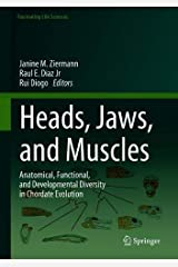 Heads, Jaws, and Muscles: Anatomical, Functional, and Developmental Diversity in Chordate Evolution (Fascinating Life Sciences) Hardcover