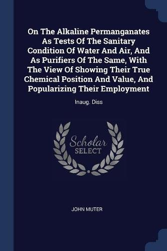 Download On The Alkaline Permanganates As Tests Of The Sanitary Condition Of Water And Air, And As Purifiers Of The Same, With The View Of Showing Their True ... Popularizing Their Employment: Inaug. Diss ebook