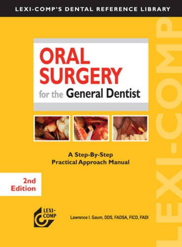Lexi-Comp's Oral Surgery for the General Dentist: A Step-by-step Practical Approach Manual (Lexi-comp's Dental Reference