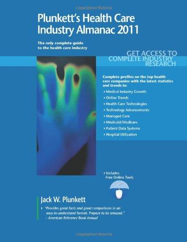 Plunkett's Health Care Industry Almanac 2011: Health Care Industry Market Research, Statistics, Trends & Leading Com