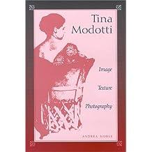 Tina Modotti: Image, Texture, Photography by Andrea Noble (2001-01-01)