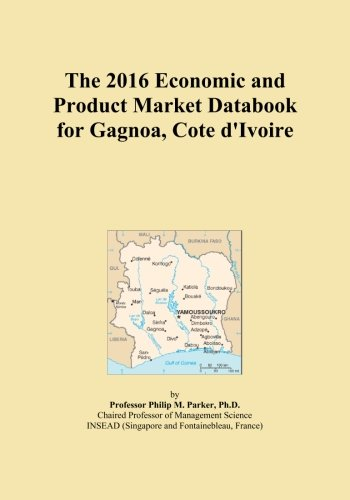 The 2016 Economic and Product Market Databook for Gagnoa, Cote d'Ivoire best to buy