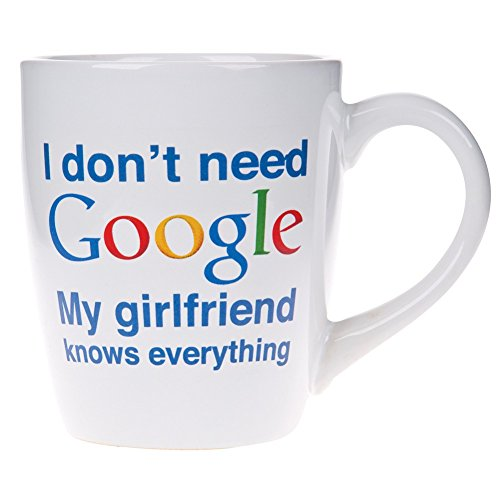 I dont need Google My.....Knows Everything Novelty Ceramic Mug- 22 Oz. Coffee Tea Cup (My Girlfriend)