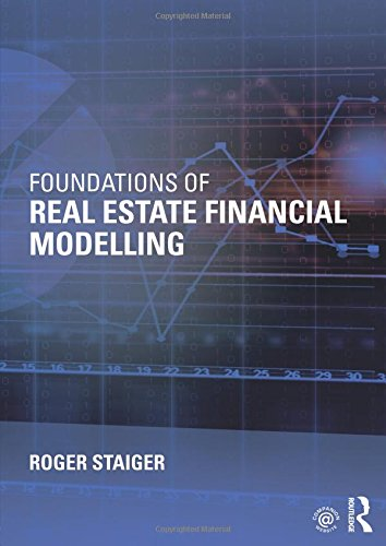 Foundations of Real Estate Financial Modelling (Real Estate Private Equity)