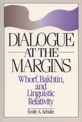 Dialogue at the Margins: Whorf, Bakhtin, and Linguistic Relativity (New Directions in Anthropological Writing)