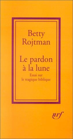 Le pardon à la lune : essai sur le tragique biblique Broché – 7 février 2001 Betty Rojtman Gallimard 2070760138 TL2070760138