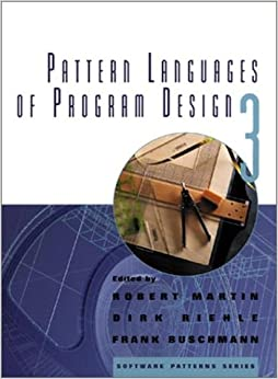 Pattern Languages of Program Design: v. 3 (Software Patterns Series)