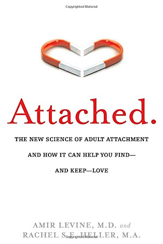 Attached: The New Science of Adult Attachment and How It Can Help YouFind - and Keep - Love