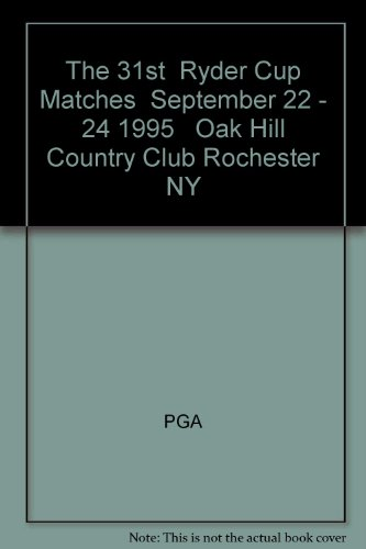The 31st  Ryder Cup Matches  September 22 - 24 1995   Oak Hill Country Club Rochester NY