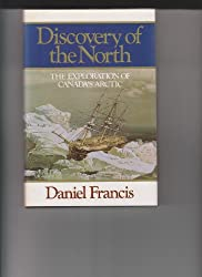 Discovery of the North: The Exploration of Canada's Arctic