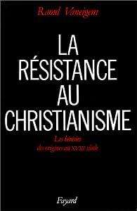 La Résistance au christianisme. Les Hérésies, des origines au XVIIIe siècle par Raoul Vaneigem