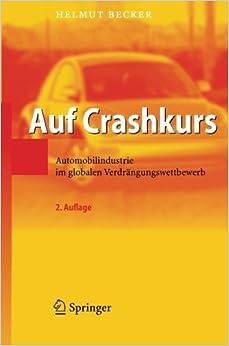 Book Auf Crashkurs: Automobilindustrie im globalen Verdr????ngungswettbewerb (German Edition) by Helmut Becker (2007-01-26)